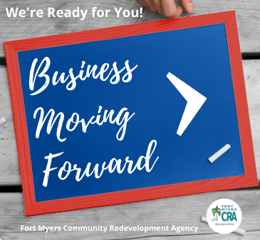 We're ready for you! Business Moving Forward Image. Fort Myers Community Redevelopment Agency Log